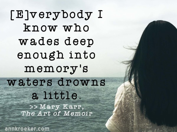 everybody-I-know-who-wades-deep-enough-into-memorys-waters-drowns-a-little-Mary-Karr-Ann-Kroeker-Writing-Coach-600x449.jpg
