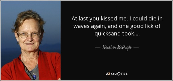 quote-at-last-you-kissed-me-i-could-die-in-waves-again-and-one-good-lick-of-quicksand-took-heather-mchugh-54-43-03.jpg